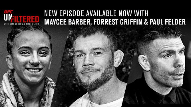 UFC Unfiltered featuring Maycee Barber, Forrest Griffin and Paul Felder